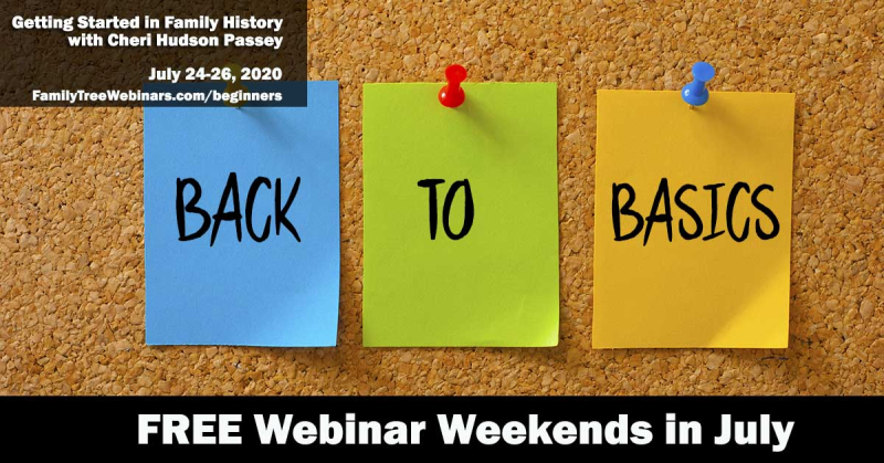 Back to Basics: Getting Started in Family History Webinar Weekend - July 24-26
