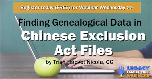 Register for Webinar Wednesday: Finding Genealogical Data in the Chinese Exclusion Act Case Files by Trish Hackett Nicola, CG