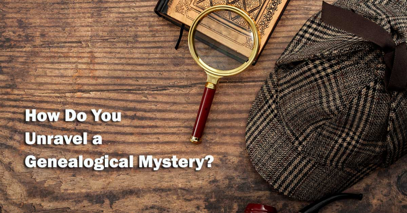 How Do You Unravel a Genealogical Mystery?